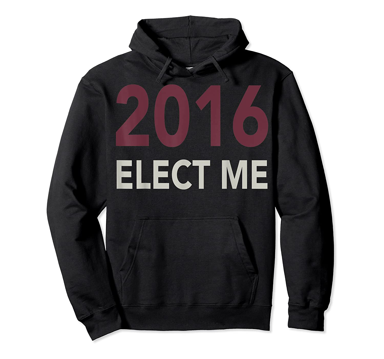 2016 Elect Me Voting Election Day Graphic T Shirt Unisex Pullover Hoodie