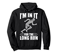 Cute Funny I M In It For The Long Run Running Gift T Shirt Hoodie Black