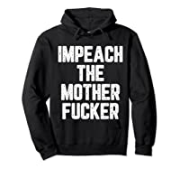 Impeach The Mothetfucker Protest T Shirt Hoodie Black