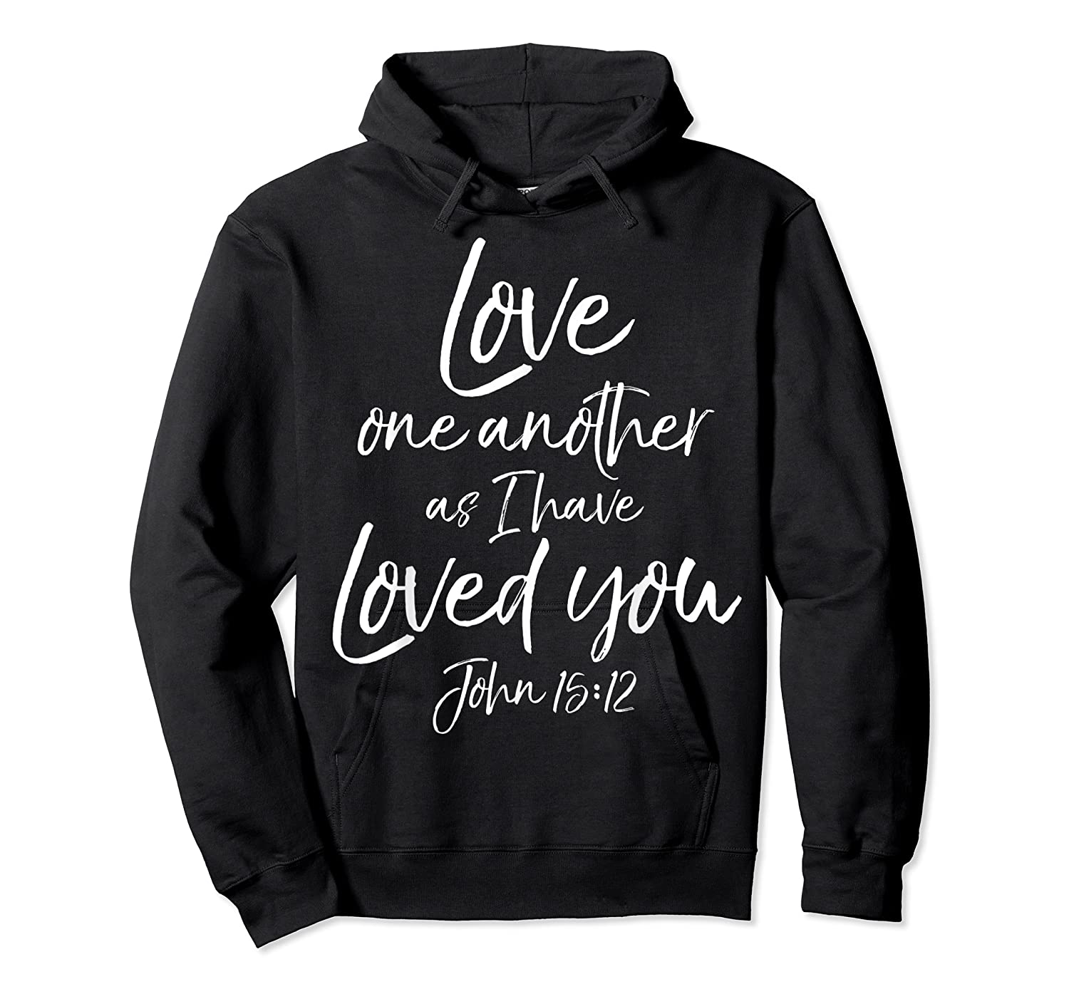 Love One Another As I Have Loved You Shirt Christian T Shirt Unisex Pullover Hoodie