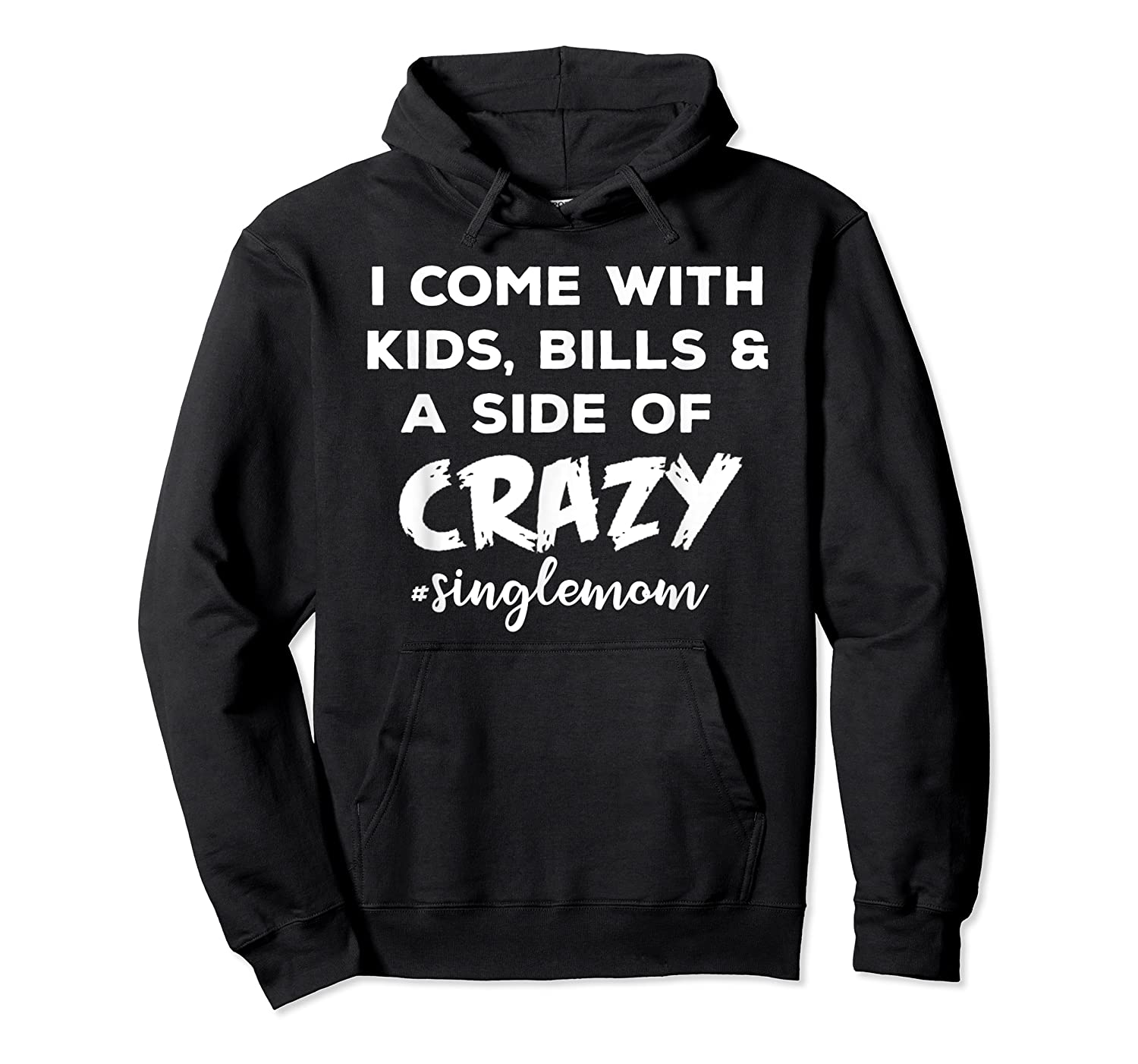 I Come With Bills And A Side Of Crazy Singles Mom Shi Shirts Unisex Pullover Hoodie