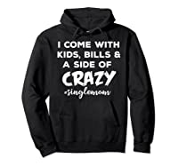 I Come With Bills And A Side Of Crazy Singles Mom Shi Shirts Hoodie Black