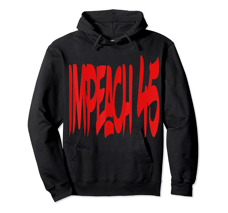 Anti Trump Impeach 45 T Shirt Unisex Pullover Hoodie