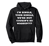 Im Single Shirts For And Woman Now Is Your Chance Hoodie Black