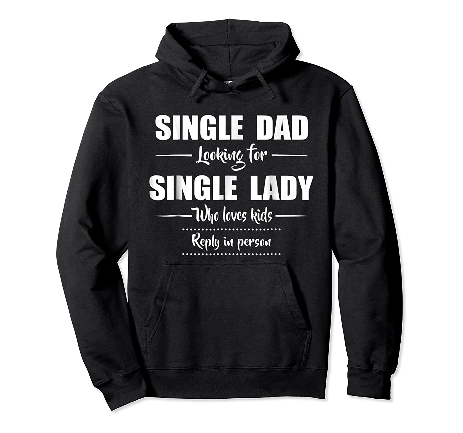 Single Dad Looking For Single Lady T Shirt Loves  Unisex Pullover Hoodie
