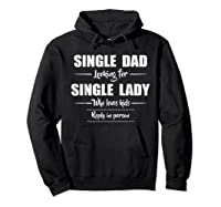 Single Dad Looking For Single Lady T Shirt Loves  Hoodie Black