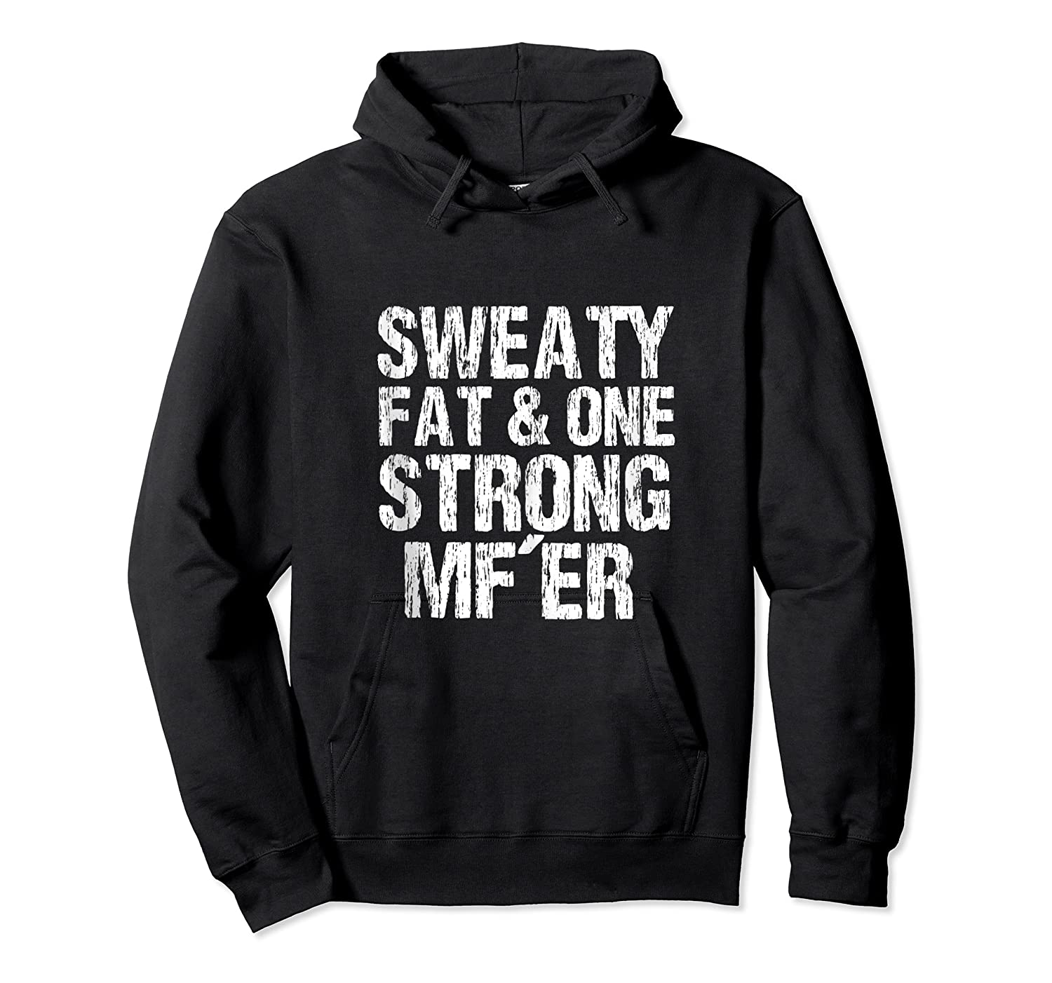 Sweaty Fat And One Strong Mf'er Weightlifting Powerlifter Shirts Unisex Pullover Hoodie