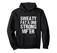 Sweaty Fat And One Strong Mf'er Weightlifting Powerlifter Shirts Hoodie Black
