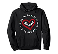 In A World Where You Can Be Anything Be Kind For , Shirts Hoodie Black