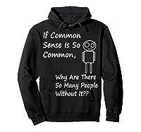 If Common Sense Is So Common Joke Ts Shirts Hoodie Black