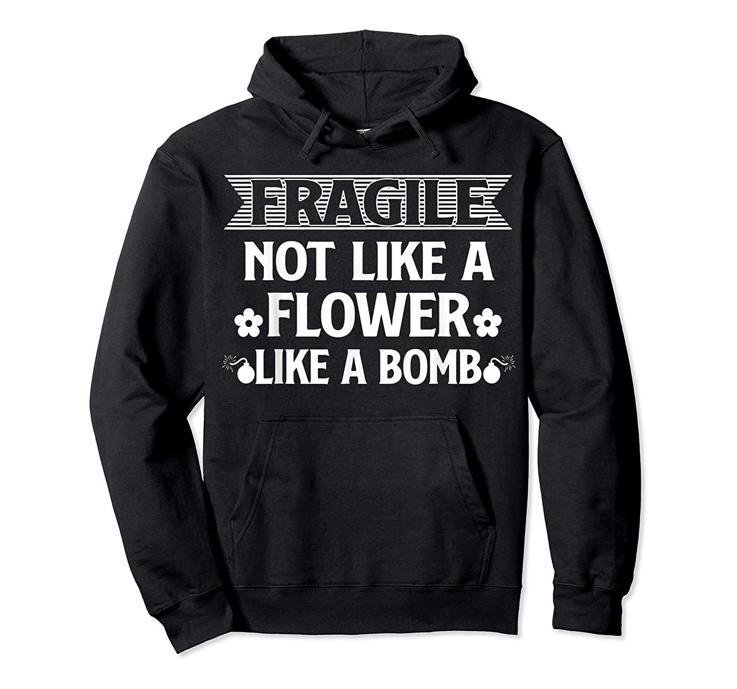 Fragile Not Like A Flower Like A Bomb Shirts Unisex Pullover Hoodie