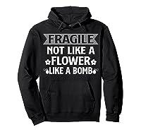 Fragile Not Like A Flower Like A Bomb Shirts Hoodie Black