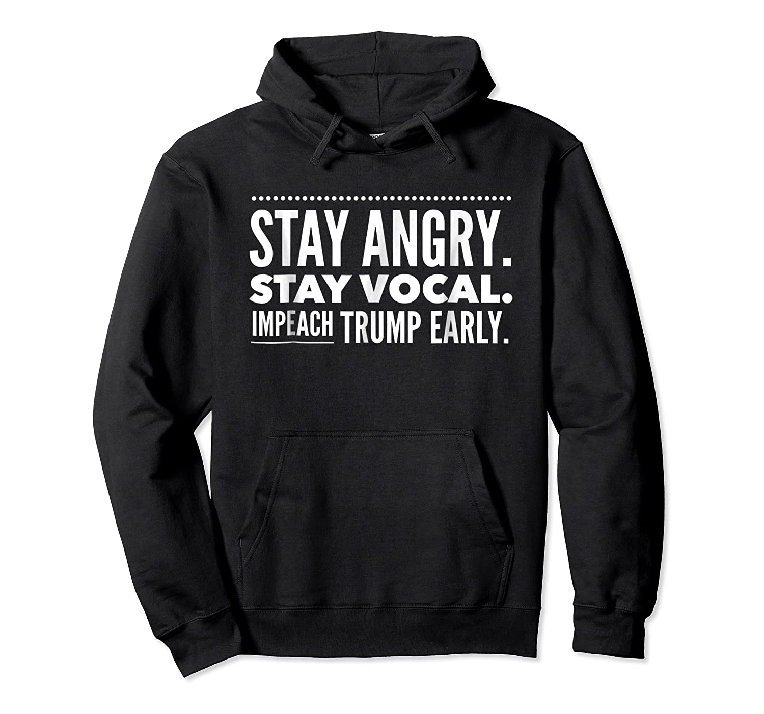 Impeach Trump Early Stay Angry Stay Vocal T Shirt Unisex Pullover Hoodie