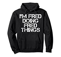 I'm Fred Doing Fred Things Shirt Funny Christmas Gift Idea Hoodie Black
