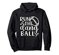 Run The Dang Ball Football Cheer Mom Funny Shirts Hoodie Black