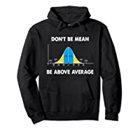 Don T Be Mean Be Above Average Funny Math Lover Gift T Shirt Hoodie Black