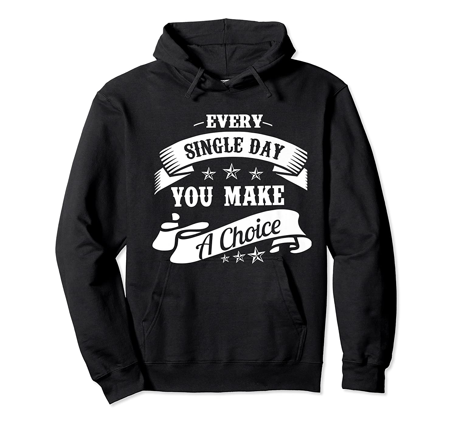 Every Single Day You Make A Choice Happy Self Empowert Premium T Shirt Unisex Pullover Hoodie