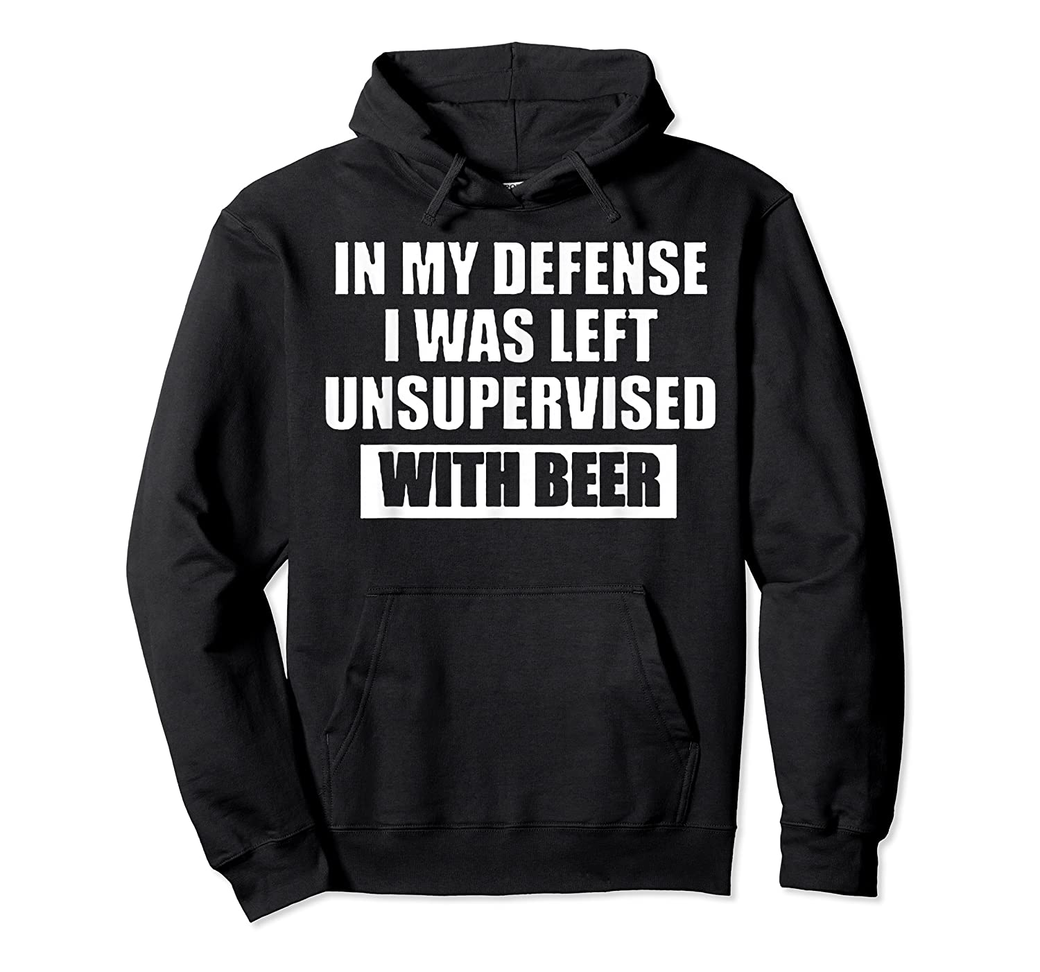 In My Defense I Was Left Unsupervised With Beer Tshirt Unisex Pullover Hoodie