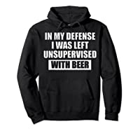 In My Defense I Was Left Unsupervised With Beer Tshirt Hoodie Black