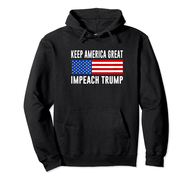 Keep America Great Impeach Trump T Shirt Unisex Pullover Hoodie