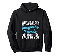 Writer S Block When Your Imaginary Friends Won T Talk To You T Shirt Hoodie Black