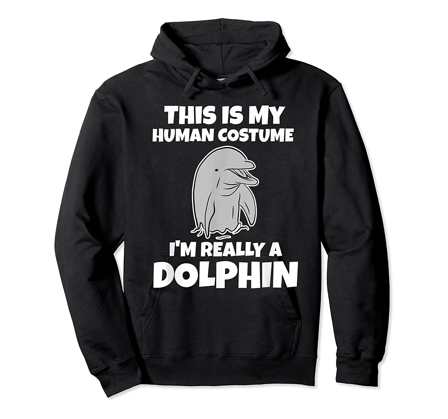 This Is My Human Costume I'm Really A Dolphin Funny Shirts Unisex Pullover Hoodie