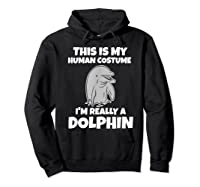 This Is My Human Costume I'm Really A Dolphin Funny Shirts Hoodie Black