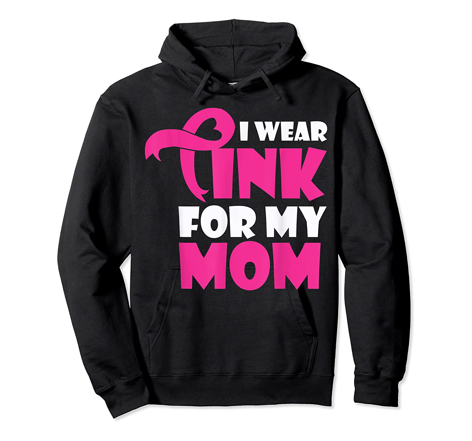 I Wear Pink For My Mom Breast Cancer Awareness T Shirt Unisex Pullover Hoodie