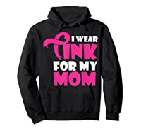 I Wear Pink For My Mom Breast Cancer Awareness T Shirt Hoodie Black