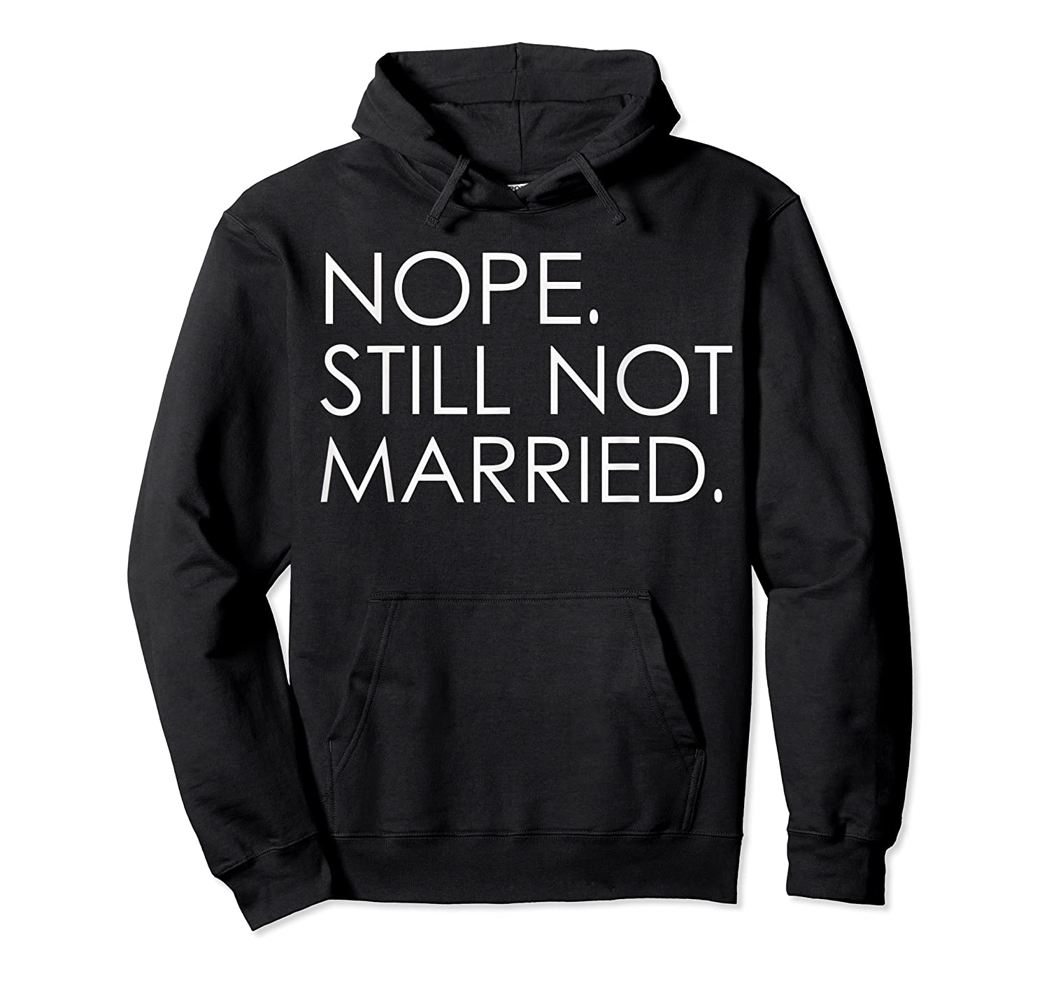 Nope Still Not Married Single S Holiday T Shirt Unisex Pullover Hoodie