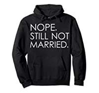 Nope Still Not Married Single S Holiday T Shirt Hoodie Black