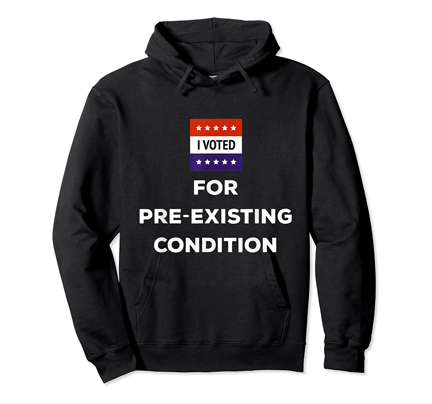 I Voted For Pre Existing Condition T Shirt Election Day Tee Unisex Pullover Hoodie