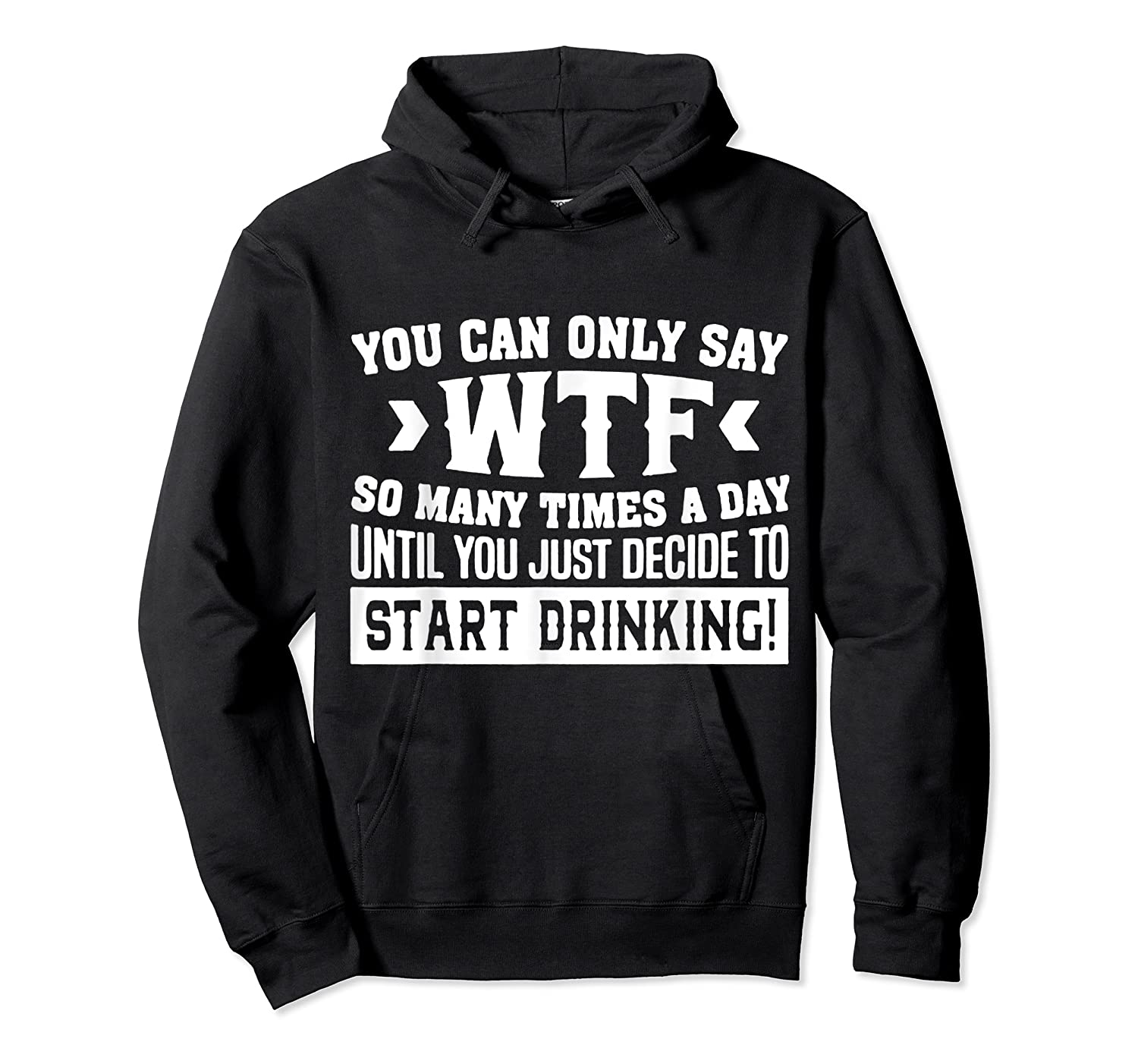 You Can Only Say Wtf So Many Times A Day Shirt Drinking Unisex Pullover Hoodie