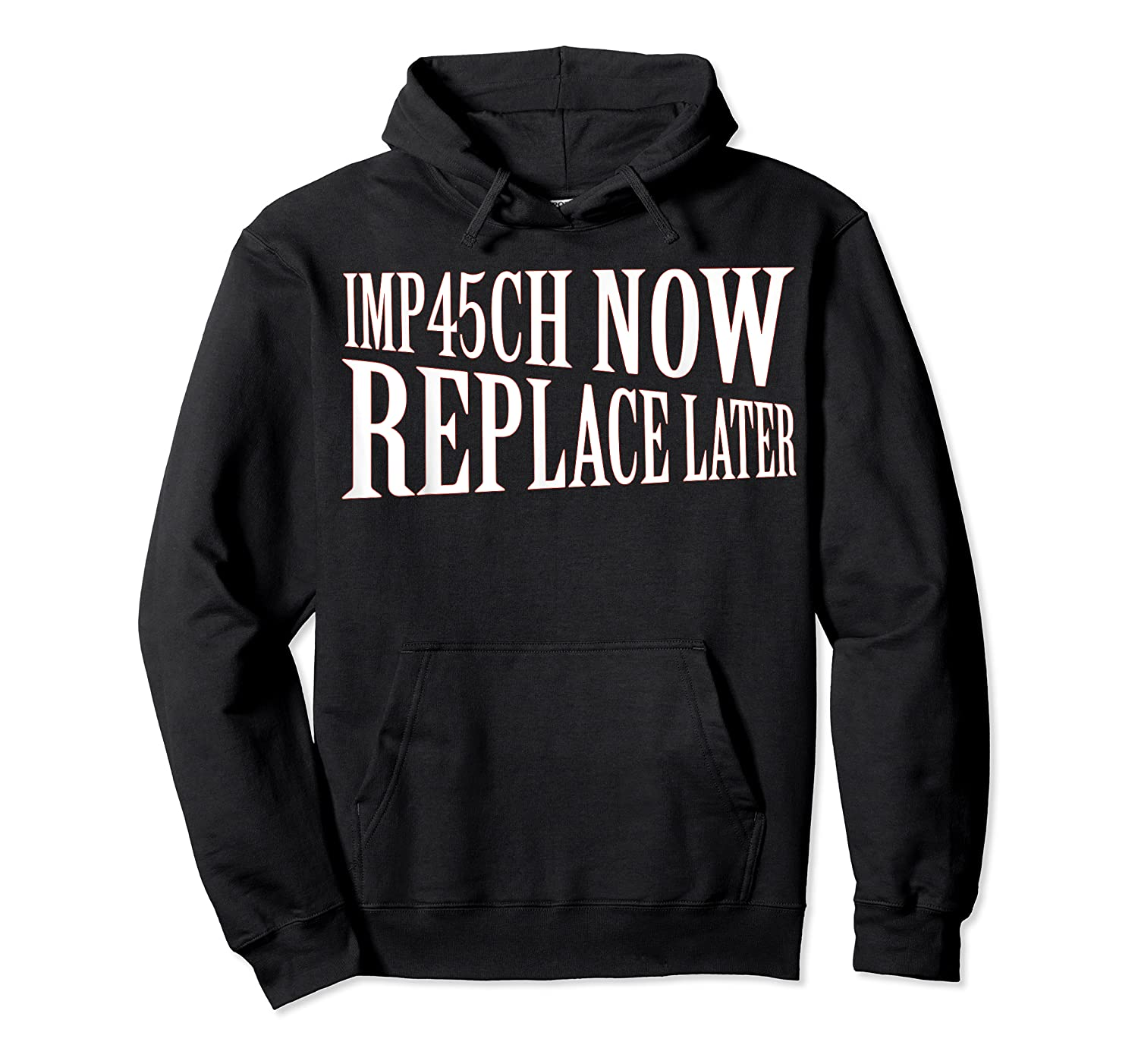 Impeach Trump Now Replace Trump Later Shirts Unisex Pullover Hoodie