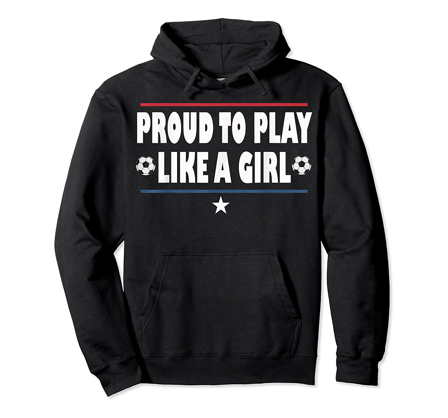 Proud To Play Like A Girl Funny Usa Soccer Gift Shirts Unisex Pullover Hoodie