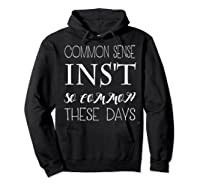 Common Sense Isn T So Common These Days T Shirt Hoodie Black