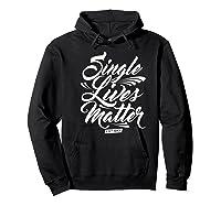 Single Lives Matter Valentine S Day T Shirt Hoodie Black