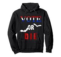 Vote Or Die Halloween Midterm Election Political T Shirt Hoodie Black