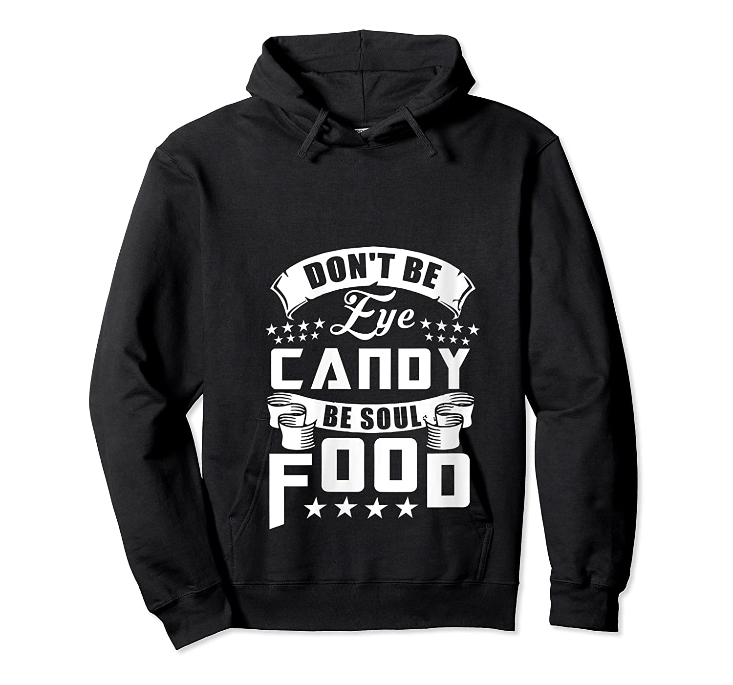 Funny Gift T Shirt Don T Be Eye Candy Be Soul Food T Shirt Unisex Pullover Hoodie