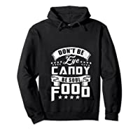 Funny Gift T Shirt Don T Be Eye Candy Be Soul Food T Shirt Hoodie Black