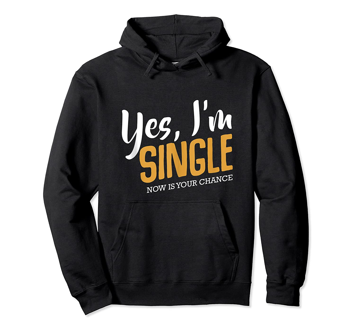 Yes I M Single Now Is Your Chance Life Funny Quotes Sarcasm Tank Top Shirts Unisex Pullover Hoodie