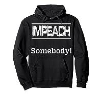 Impeach Somebody T Shirt Hoodie Black