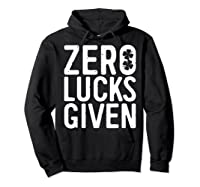 Zero Lucks Given T Shirt Saint Patrick Day Gift Shirt Hoodie Black