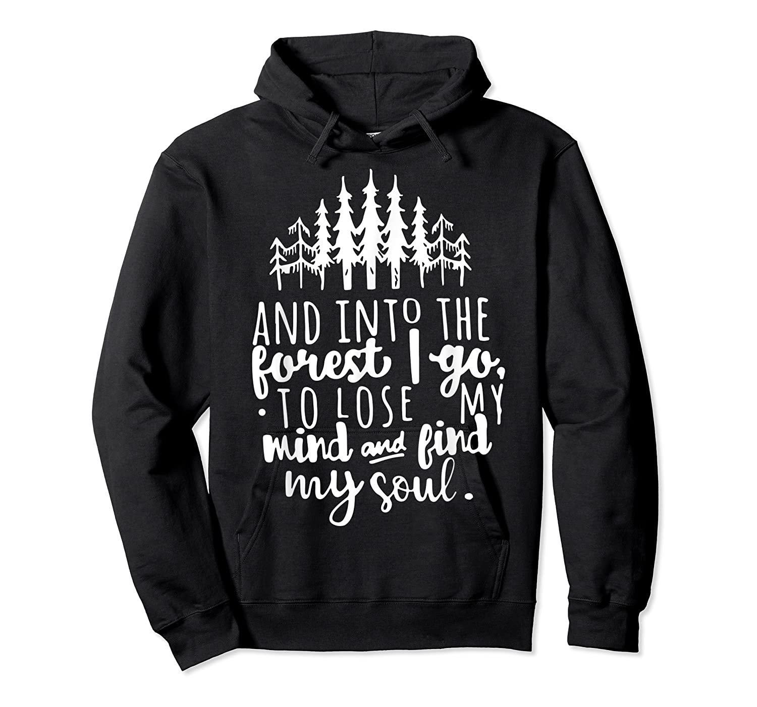 Into The Forest I Go To Lose My Mind And Find My Soul Shirt Unisex Pullover Hoodie