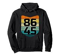 86 45 Impeach I Anti Trump 8645 T Shirt Hoodie Black