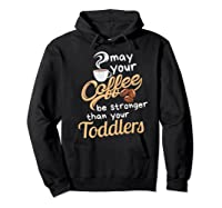 Childcare Provider Daycare Tea Coffee Lover May Your Shirts Hoodie Black