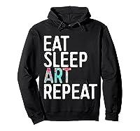 Eat Sleep Art Repeat T Shirt Funny Artist Creative Gift T Shirt Hoodie Black