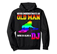 Never Underestimate An Old Man Who Is Also A Dj Gifts T Shirt Hoodie Black