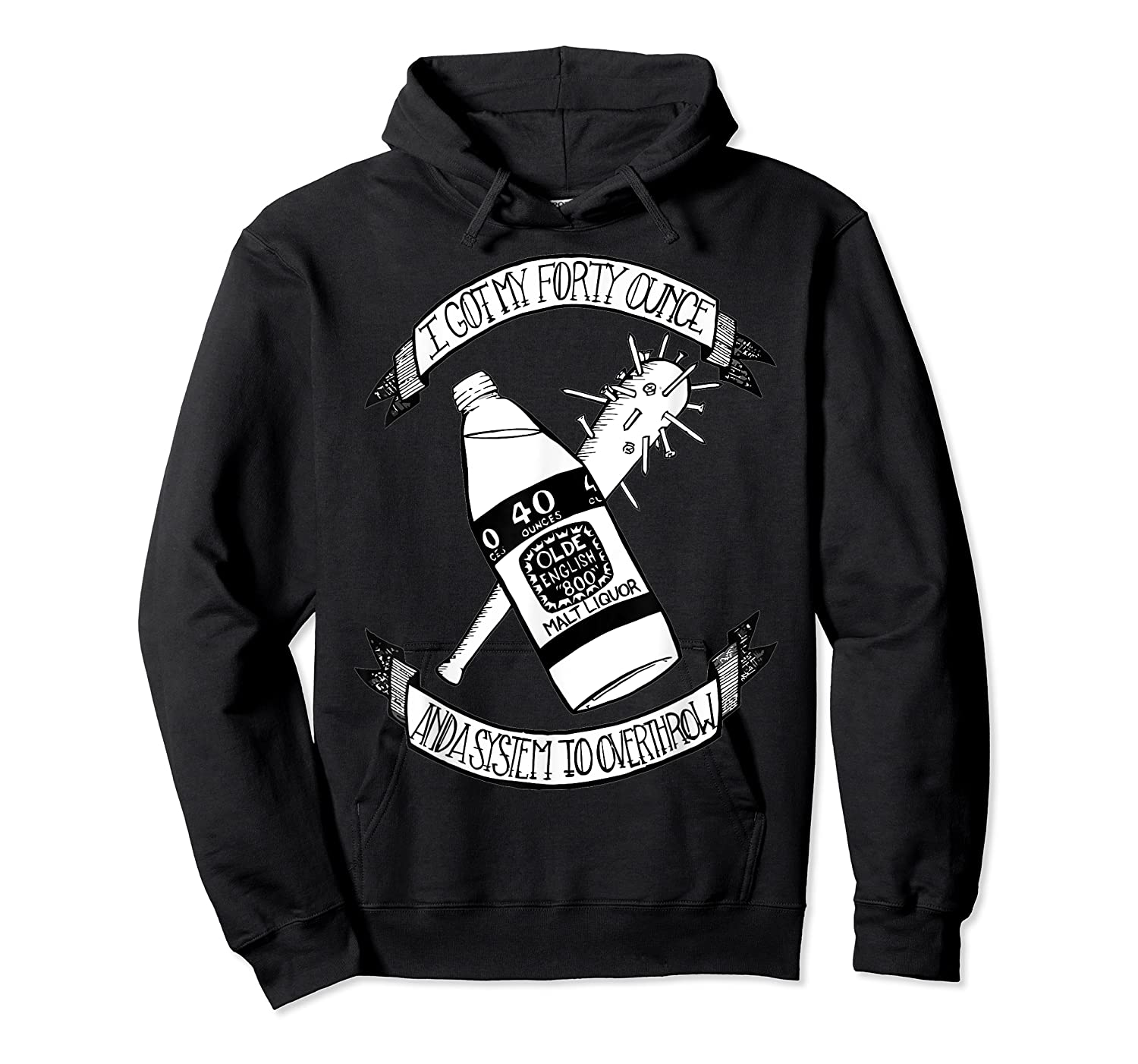 Got My 40 Oz And A System To Overthrow Folk Punk Anarchy Shirts Unisex Pullover Hoodie