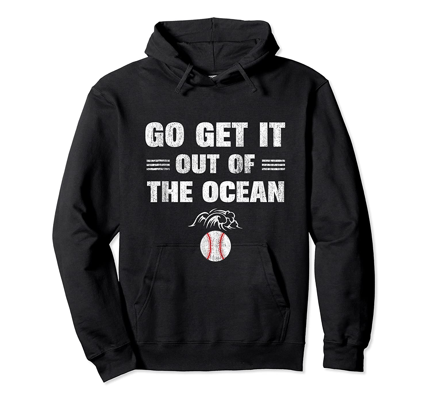 Go Get It Out Of The Ocean Baseball Lovers Gifts Shirts Unisex Pullover Hoodie